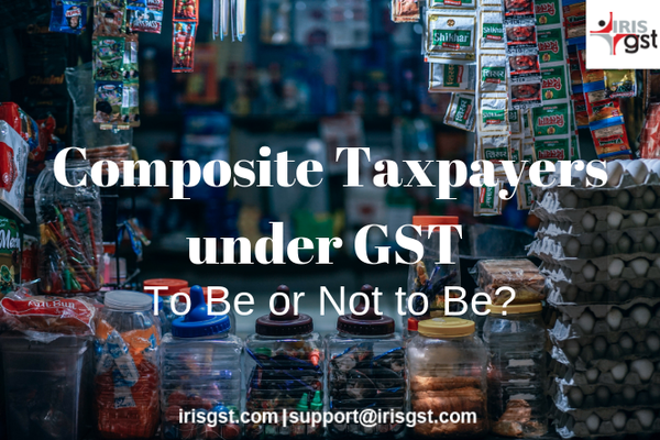 Composite Taxpayers under GST – To Be or Not to Be?