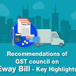 26th GST Council Meeting: Recommendations on Eway Bill and Key Highlights