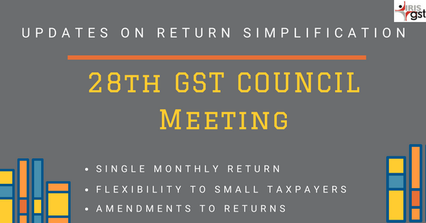 28th GST Council Meeting on GST Return Simplification