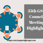 35th GST Council Highlights: GSTR 9 Due Date Extended