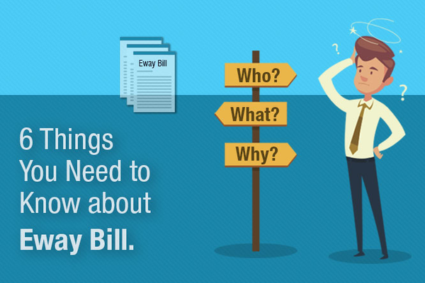 6 Key Aspects to Know about E-way Bill