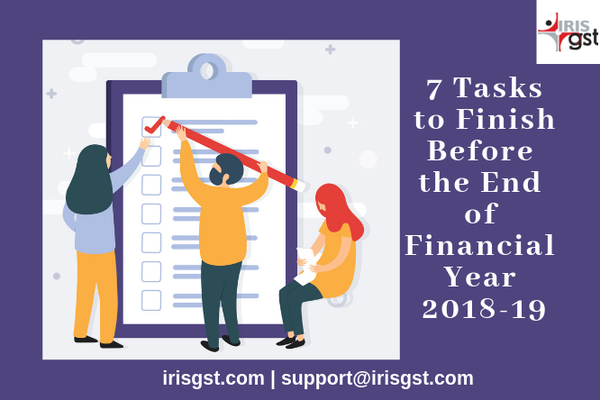 7 Tasks to Finish Before the End of Financial Year 2018-19
