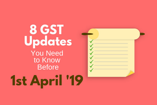 8 GST Rule Updates You Need to Know Before 1st April 2019