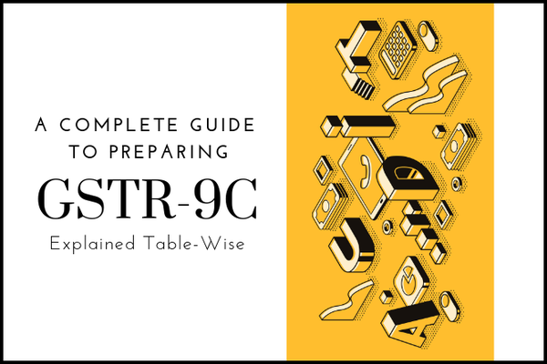 A Complete Guide to Preparing GSTR 9C: Explained Table-wise