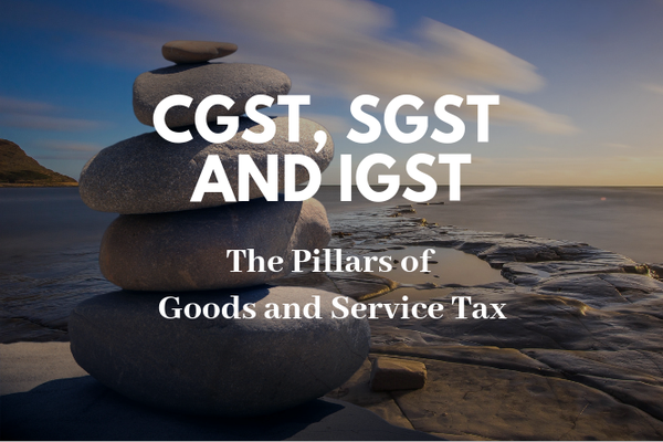 CGST, SGST and IGST: The Three Pillars of Goods and Service Tax