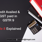 Credit Availed and IGST paid in GSTR 9 – Table 8 Explained