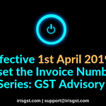 Effective 1st April 2019, Reset the Invoice number series: GST Advisory