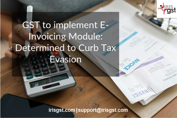 GST to implement E-Invoicing Module: Determined to Curb Tax Evasion