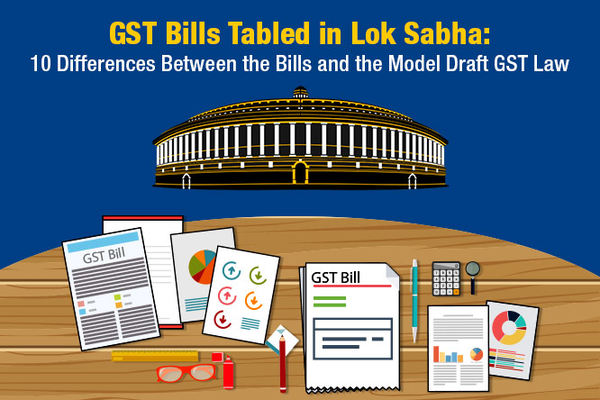 GST Bills Tabled in Lok Sabha: 10 Differences Between the Bills and the Model Draft GST Law