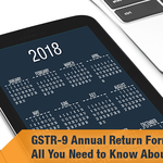 GSTR-9 Annual Return Form: All You Need to Know About it