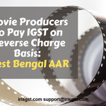 Movie Producers to Pay IGST on Reverse Charge Basis: West Bengal AAR