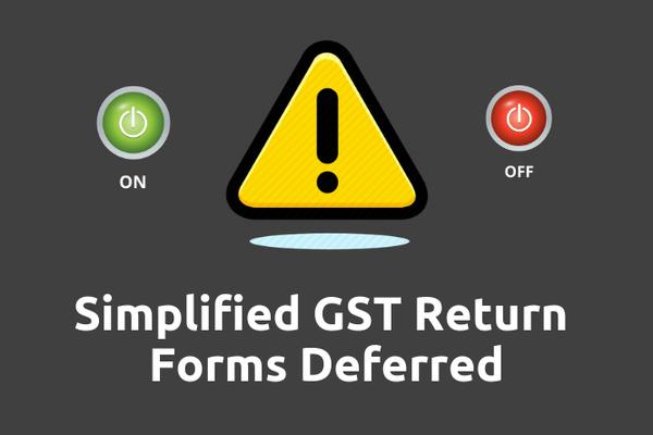 Simplified GST Returns Deferred