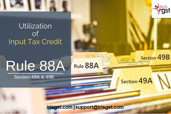 Utilization of Input Tax Credit under GST: Rule 88A, Section 49A and 49B